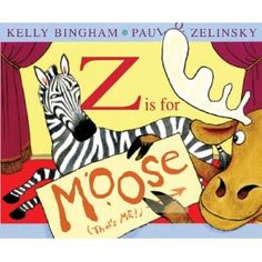 Z Is for Moose by Kelly Bingham, illus by Paul Zelinsky - Picture Book  PreS-Gr. 2  Starred Reviews from Booklist, Bulletin of the Center for Children's Books, Horn Book, Kirkus, Publishers Weekly, School Library Journal - Kirkus Reviews Best Children's Books