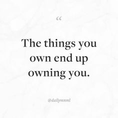 """The things you own end up owning you.""    Feel free to share our posts with anyone you'd like.  You can also find us here: dailymnml.com Twitter: @dailymnml    Tags: #dailymnml #minimalism #quote #quotes #minimal #minimalist #minimalistic #minimalquote #minimalzine #minimalmood #minimalove #lessismore #simple #simplelife #simpleliving #simplicity #instaminim #stoicism #goodlife #inspiration #motivation #slowlife #slowliving #mindfulness #love #wisdom #mnml #quotesoftheday #quotestoliveby…"