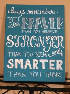 Always Remember You are Braver Than You Believe by DiehlDecor, $12.00