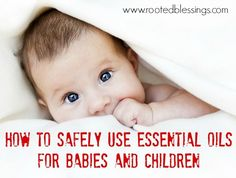 Your little one's safety has been entrusted to you... You want to make sure you use essential oils wisely. Essential Oils are potent extracts of plants that contain powerful medicinal properties. ...