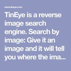 TinEye is a reverse image search engine. Search by image: Give it an image and it will tell you where the image appears on the web.