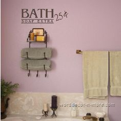 BATH 25 CENTS Bathroom Wall Quote.. Love the towel holder too!