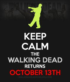 HOW CAN I KEEP CALM WE ARE TALKING ABOUT THE WALKING DEAD HERE PEOPLE!! It actually returns October 12th.