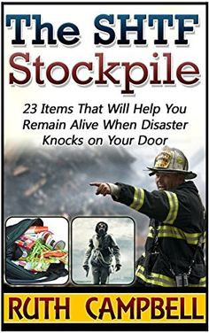 The SHTF Stockpile: 23 Items That Will Help You Remain Alive When Disaster Knocks on Your Door (The SHTF Stockpile, shtf survival, shtf plan) by Ruth Campbell,