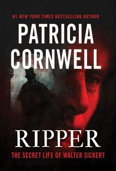 Ripper: The Secret Life of Walter Sickert by Patricia Cornwell (56-17)