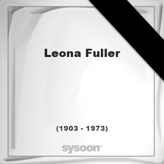 Leona Fuller(1903 - 1973), died at age 69 years: In Memory of Leona Fuller. Personal Death record… #people #news #funeral #cemetery #death