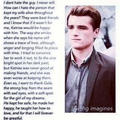 Peeta on GaleI don't know who wrote that, but that person did such a good job #hungergames #catchingfire #mockingjay #katnisseverdeen