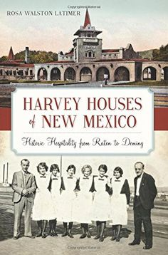 """Read """"Harvey Houses of New Mexico Historic Hospitality from Raton to Deming"""" by Rosa Walston Latimer available from Rakuten Kobo. The Santa Fe Line and the famous Fred Harvey restaurants forever changed New Mexico and the Southwest, bringing commerce. Santa Fe, Harvey House, New Mexico History, Harvey Girls, Mexico Style, Visit Santa, Land Of Enchantment, Love Book, American History"""