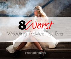8 Worst Wedding Advice   Looking For The Best Tips and Tricks for your Big Day? Well, before you get to the wrong planning strategy, check out this Helpful Guide on how to Identify Worst & Most Epic Advice.
