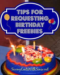 Tips for Requesting Birthday Freebies http://www.savingcentswithsense.net/2014/09/tips-for-requesting-birthday-freebies/