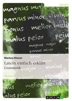 Latein einfach erklärt: Grammatik. GRIN http://grin.to/7H1WZ Amazon http://grin.to/MF22I