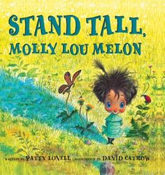 Stand Tall, Molly Lou Melon  When Molly Lou has to start in a new school and a horrible bully picks on her the very first day, she knows just what to do.