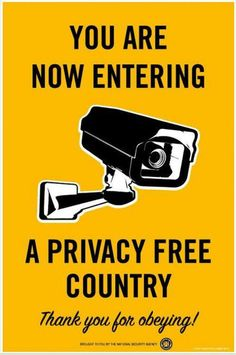 You are now entering into a Privacy Free Country.  Thank you for obeying!