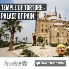 Temple of Torture - Palace of Pain  What he saw and endured is what others are seeing not as an isolated incident but as a growing trend. For more on this very alarming trend, please visit: http://articles.jerusalemprayerteam.org/egyptian-mosques-becoming-temples-of-torture/