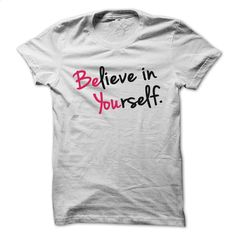 BELIVE IN YOURSELF T Shirt, Hoodie, Sweatshirts - make your own t shirt #hoodie #fashion