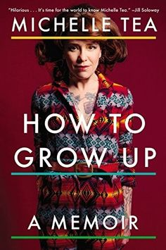 How to Grow Up: A Memoir by Michelle Tea, picked by Stacey