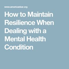 How to Maintain Resilience When Dealing with a Mental Health Condition
