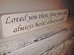 """Wedding Signs Anniversary gift """"Loved you then, Love you still, Always have, Always will"""" #anniversary, #wedding"""