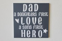 """Hand painted canvas 12x12 """"DAD a daughters first LOVE a sons first HERO"""" by SerendipitysSigns, $30.00"""