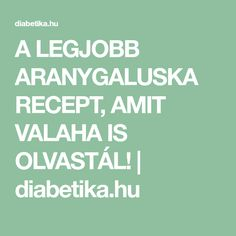 A LEGJOBB ARANYGALUSKA RECEPT, AMIT VALAHA IS OLVASTÁL! | diabetika.hu