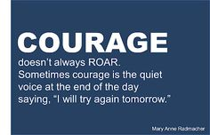 "COURAGE doesn't always ROAR. Sometimes courage is the quiet voice at the end of the day saying, ""I will try again tomorrow."" For more motivation, visit www.heandsheeatclean.com #courage #motivation #inspiration"