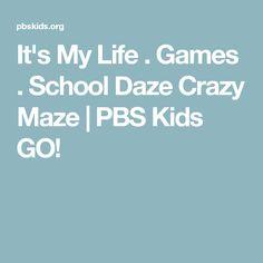 It's My Life . Games . School Daze Crazy Maze | PBS Kids GO!