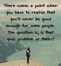 If they think you re not good enough, its their problem! Quotable Quotes, Qoutes, Funny Quotes, Ford Quotes, It's Funny, Quotes Quotes, The Words, Not Good Enough Quotes, When Enough Is Enough