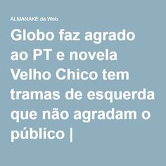 Globo faz agrado ao PT e novela Velho Chico tem tramas de esquerda que não agradam o público | ALMANAKE da Web  http://almanakedaweb.blogspot.com/2016/07/globo-faz-agrado-ao-pt-e-novela-velho.html