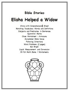 This set of worksheets center around the story in the Bible of Elisha and how he helped a widow pay off debts.  These worksheets include a story and comprehension page.  There are also sheets where students match vocabulary words with definitions, draw in quotation marks, identify subjects and predicates, follow directions, and choose the correct word to complete the sentences.