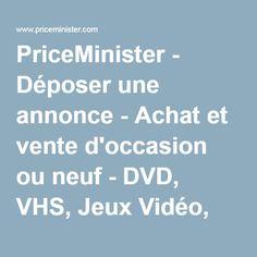 PriceMinister - Déposer une annonce - Achat et vente d'occasion ou neuf - DVD, VHS, Jeux Vidéo, Consoles, PC, CD, Disques, Livres, BD, Vidéos