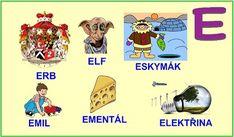 ABECEDA PÍSMENO E Elf, Alphabet, Crafts For Kids, Education, Comics, Reading, Logos, Fictional Characters, Google