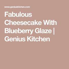 Fabulous Cheesecake With Blueberry Glaze | Genius Kitchen
