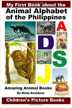 My First Book about the Animal Alphabet of the Philippines - Amazing Animal Books - Children's Picture Books: Molly Davidson, John Davidson, Mendon Cottage Books: 9781530033935: Amazon.com: Books