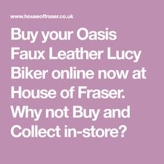 Buy your Oasis Faux Leather Lucy Biker online now at House of Fraser. Why not Buy and Collect in-store?