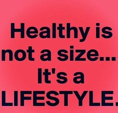 Healthy is not a size. It's a lifestyle.