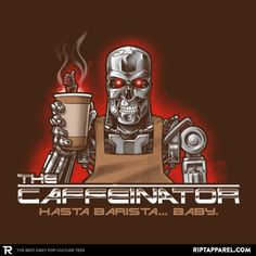 """Terminator T-Shirt by Nathan Davis aka Obvian. """"The Caffeinator - Hasta Barista, Baby"""" is a Terminator parody t-shirt for fans of coffee. I Love Coffee, Hot Coffee, Coffee Break, Morning Coffee, Coffee Cups, Coffee World, Coffee Is Life, Coffee Humor, Coffee Quotes"""