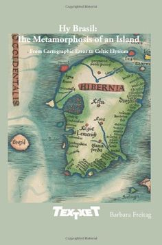 Hy Brasil: The Metamorphosis of an Island: From Cartographic Error to Celtic Elysium (Textxet: Studies in Comparative Literature) by Barbara Freitag http://www.amazon.com/dp/9042036419/ref=cm_sw_r_pi_dp_386qvb0FV70DM