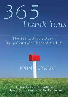 John Kralik's life was a mess! He set out to write 365 Thank You notes to friends, foes, and everyday people he met along his journey in life. Suddenly, his life changed for the better ~ simply because he found that writing the thank yous changed his heart and mind ~ a great read!