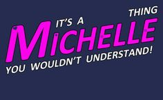 It's A Michelle Thing, You Wouldn't Understand