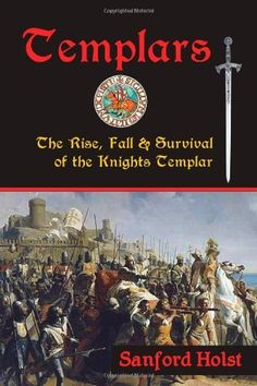 Templars: The Rise, Fall & Survival of the Knights Templar, http://www.amazon.com/dp/0983327971/ref=cm_sw_r_pi_awdm_YZbaub1JWW65C