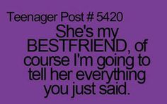 "I told my guy friend William that I told my BFF something he said ""What why?"" I was all cuz she's my BFF? Life Quotes Tumblr, Bff Quotes, Teen Quotes, Best Friend Quotes, Best Friends, Funny Quotes, Qoutes, Best Friend Humor, Teen Sayings"