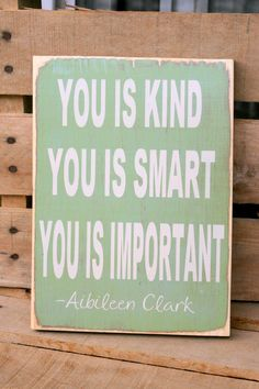 "You is Kind You is Smart You is Important ""The Help"" hand painted wood sign. $25.00, via Etsy."
