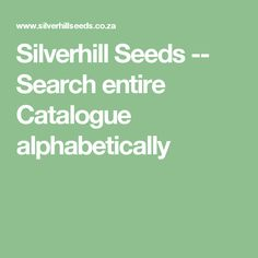 Silverhill Seeds -- Search entire Catalogue alphabetically