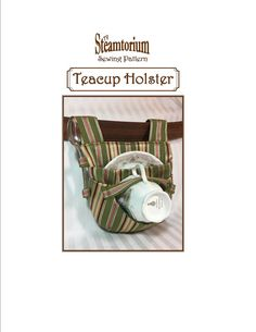 TEACUP HOLSTER SEWING PATTERN - A Steamtorium Sewing Pattern