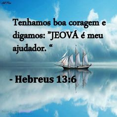 """( Hebrews 13:6) So that we may be of good courage and say: """"Jehovah is my helper, I will not be afraid, What can man do to me?"""