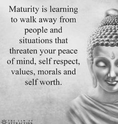 """Maturity is learning to walk away from people and situations that threaten your peace of mind, self respect, values, morals and self worth."" #WalkAway #YouDeserveBetter #PerspectiveBlog #ForBetterLife"