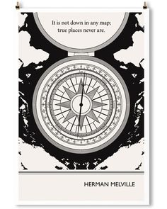 """It is not down in any map; true places never are."" -Herman Melville"
