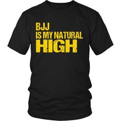 BJJ is my natural High T-shirt