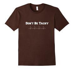 Amazon.com: Don't Be Tachy Funny Men's and Women's Nurse T-Shirt: Clothing
