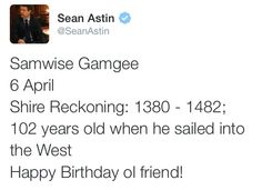 """It's Samwise's birthday! <--I knew this! I have a lot of friends who share that birthday, I told my sister,""""I know about 6 people with a birthday today"""" and after listing my friends, I added, and """"Samwise Gamgee"""" ;) so 6 real people and a fictional character haha"""
